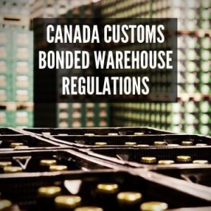 Canada Customs Bonded Warehouse Regulations
