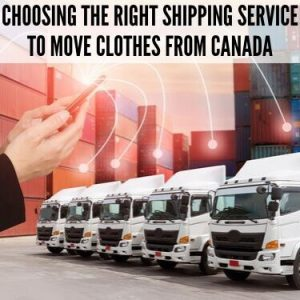 Choosing the Right shipping service to move clothes from Canada