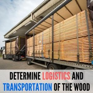 determine logistics and transportation of the wood