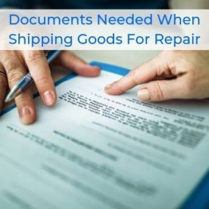 Documents Needed When Shipping Goods For Repair