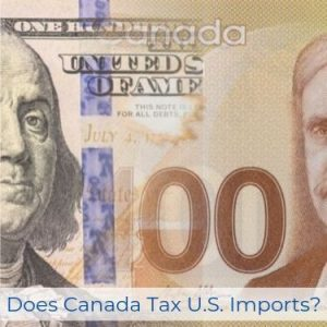 Does Canada Tax U.S. Imports