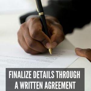 FINALIZE DETAILS THROUGH A WRITTEN AGREEMENT