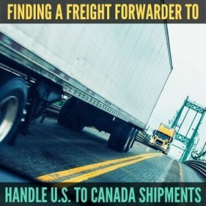 Finding a Freight Forwarder to Handle U.S. to Canada shipments