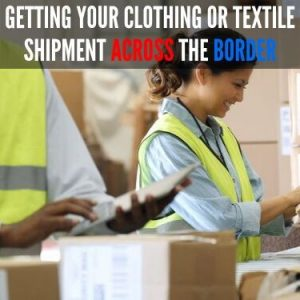 Getting Your Clothing or Textile Shipment Across the Border