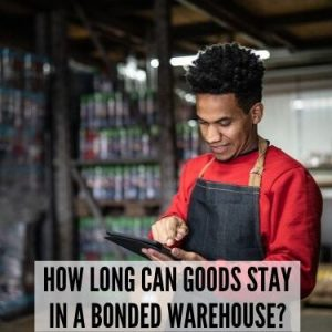 HOW LONG CAN GOODS STAY IN A BONDED WAREHOUSE