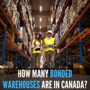 HOW MANY BONDED WAREHOUSES ARE IN CANADA