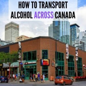 HOW TO TRANSPORT ALCOHOL ACROSS CANADA