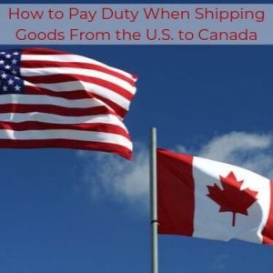 How to Pay Duty When Shipping Goods From the U.S. to Canada