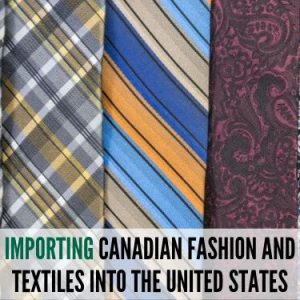 Importing Canadian Fashion and Textiles into the United States