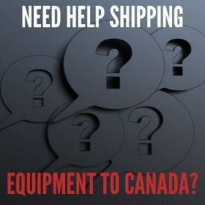 Need Help Shipping Equipment to Canada