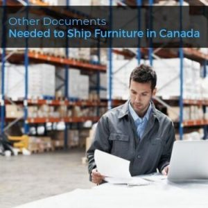 Other Documents Needed to Ship Furniture in Canada