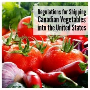 Regulations for Shipping Canadian Vegetables into the United States