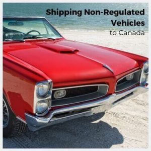 Shipping Non-Regulated Vehicles to Canada