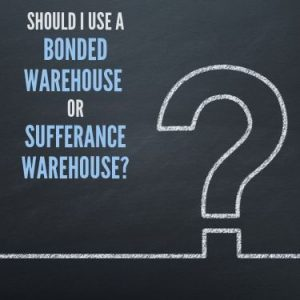 Should I Use a Bonded Warehouse or Sufferance Warehouse