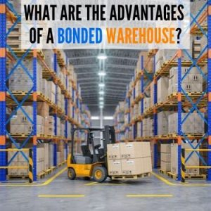 WHAT ARE THE ADVANTAGES OF A BONDED WAREHOUSE