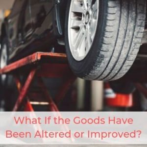 What If the Goods Have Been Altered or Improved