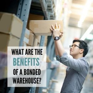 What are the Benefits of a Bonded Warehouse