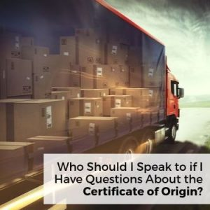 Who Should I Speak to If I Have Questions About the Certificate of Origin