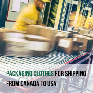Packaging clothes for shipping from Canada to USA