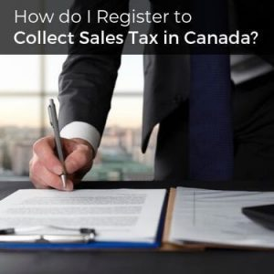 How do I Register to Collect Sales Tax in Canada