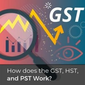 How does the GST, HST, and PST Work