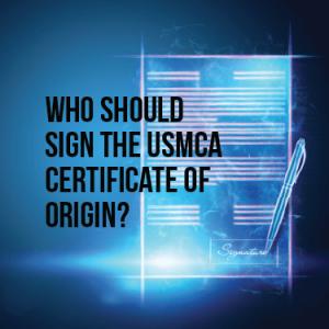 Who should sign the USMCA Certificate of Origin?